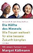 Die Hälfte des Himmels: wie Frauen weltweit für eine bessere Zukunft ...