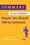 Summary of Lori Gottlieb's Maybe You Should Talk to Someone Pdf/ePub eBook