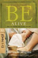 Be Alive (John 1-12)