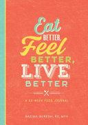 Eat Better  Feel Better  Live Better  A 52 Week Food Journal Book