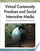 Virtual Community Practices and Social Interactive Media  Technology Lifecycle and Workflow Analysis Book