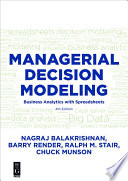 """Managerial Decision Modeling: Business Analytics with Spreadsheets, Fourth Edition"" by Nagraj (Raju) Balakrishnan, Barry Render, Ralph Stair, Charles Munson"