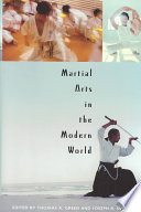 """Martial Arts in the Modern World"" by Thomas A. Green, Joseph Svinth, Joseph R. Svinth"