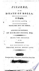 Pizarro  Or the Death of Rolla  A Tragedy  in Five Acts  Translated from the German     By Richard Heron