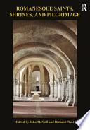 Romanesque Saints  Shrines  and Pilgrimage