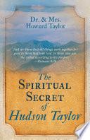 The Spiritual Secret of Hudson Taylor