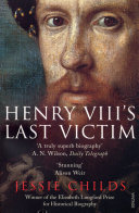 Henry VIII's Last Victim: The Life and Times of Henry ...