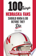 100 Things Nebraska Fans Should Know   Do Before They Die Book