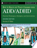 """How To Reach And Teach Children with ADD / ADHD: Practical Techniques, Strategies, and Interventions"" by Sandra F. Rief"