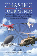 Chasing the Four Winds  The Incredible True Story of a 45 Year Professional Flying Career Filled with Adventure and Danger