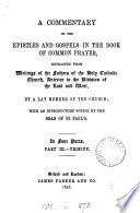 A commentary on the Epistles and Gospels in the Book of common prayer  extr  from writings of the fathers of the holy catholic Church  anterior to the division of the east and west  by a lay member of the Church  E  F  S    Book