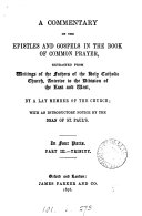 A commentary on the Epistles and Gospels in the Book of common prayer  extr  from writings of the fathers of the holy catholic Church  anterior to the division of the east and west  by a lay member of the Church  E  F  S
