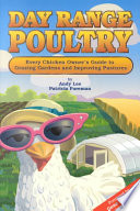 Day Range Poultry  : Every Chicken Owner's Guide to Grazing Gardens and Improving Pastures