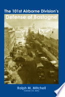 The 101st Airborne Division s Defense of Bastogne Book