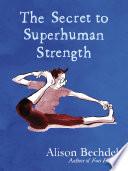 The Secret to Superhuman Strength Book