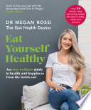 """Eat Yourself Healthy: An easy-to-digest guide to health and happiness from the inside out"" by Megan Rossi"