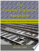 The Travelling Engineers  Association  To Improve the Locomotive Engine Service of American Railroads Book PDF