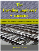 The Travelling Engineers  Association  To Improve the Locomotive Engine Service of American Railroads