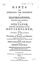 Hints for increasing the Splendour of Illuminations ... with some remarks for the prevention of tumult and disorder. Particularly adapted to the illuminations expected to take place on the proclamation for peace with the French Republic. By Photophilos