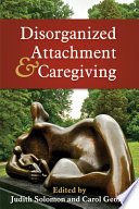 """Disorganized Attachment and Caregiving"" by Judith Solomon, Carol George"