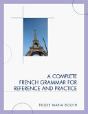A Complete French Grammar for Reference and Practice