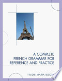 """""""A Complete French Grammar for Reference and Practice"""" by Trudie Maria Booth"""