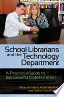 School Librarians and the Technology Department: A Practical Guide to Successful Collaboration