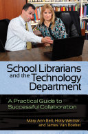 School Librarians and the Technology Department  A Practical Guide to Successful Collaboration