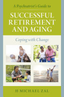 A Psychiatrist s Guide to Successful Retirement and Aging