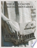 John Calvin s Bible Commentaries On Jeremiah 48  52 And The Lamentations Book