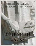 John Calvin s Bible Commentaries On Jeremiah 48  52 And The Lamentations