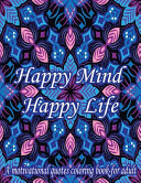 Happy Mind Happy Life  A Motivational Quotes Coloring Book For Adult