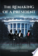 The Remaking Of A President