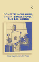Domestic Modernism  the Interwar Novel  and E H  Young