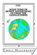 Make Tons of Money Advertising Outside the Googleverse  Book PDF