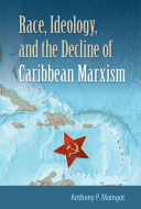 Race  Ideology  and the Decline of Caribbean Marxism