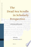 The Dead Sea Scrolls In Scholarly Perspective A History Of Research