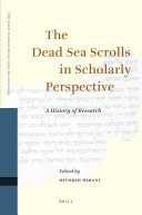 The Dead Sea Scrolls in Scholarly Perspective: A History of Research