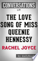 The Love Song of Miss Queenie Hennessy  A Novel by Rachel Joyce   Conversation Starters
