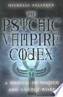 The Psychic Vampire Codex  : A Manual of Magick and Energy Work