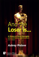And the Loser is: A History of Oscar Oversights [2nd Edition]