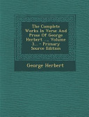 The Complete Works in Verse and Prose of George Herbert       Volume 3      Primary Source Edition