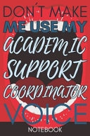 Don t Make Me Use My Academic Support Coordinator Voice