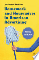 Housework and Housewives in American Advertising