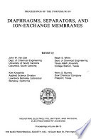 Proceedings of the Symposium on Diaphragms  Separators  and Ion Exchange Membranes