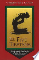 """The Five Tibetans: Five Dynamic Exercises for Health, Energy, and Personal Power"" by Christopher S. Kilham"