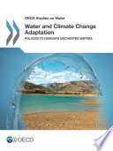 OECD Studies on Water Water and Climate Change Adaptation Policies to Navigate Uncharted Waters