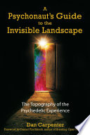 A Psychonaut s Guide to the Invisible Landscape