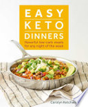 """Easy Keto Dinners: Flavorful Low-Carb Meals For Any Night of the Week"" by Carolyn Ketchum"