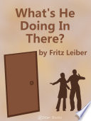 Free Download What's He Doing in There? Book